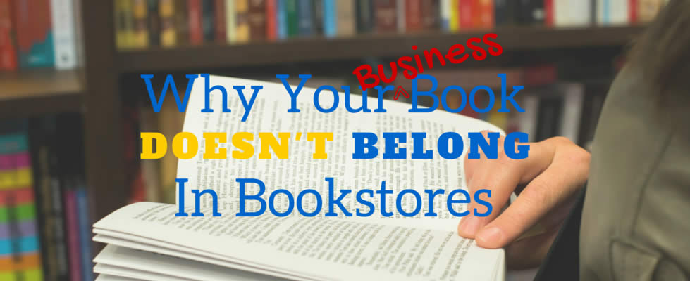 Why Your Business Book Doesn't Belong in Bookstores